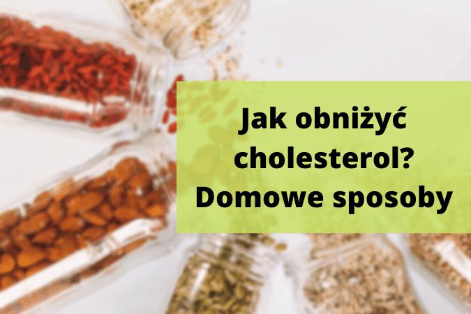 Jak obniżyć cholesterol? Domowe sposoby na zbicie LDL